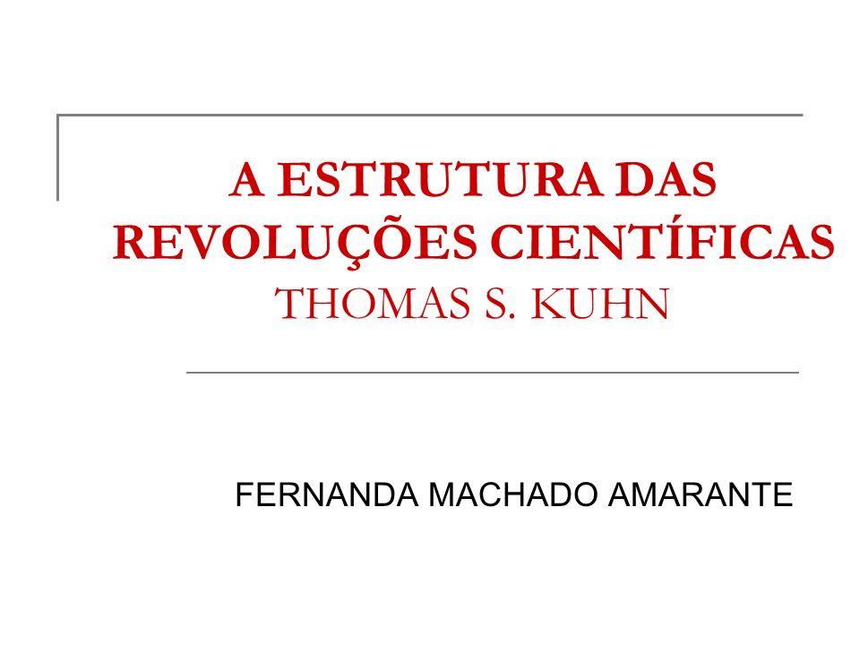 A ESTRUTURA DAS REVOLUÇÕES CIENTÍFICAS THOMAS S. KUHN