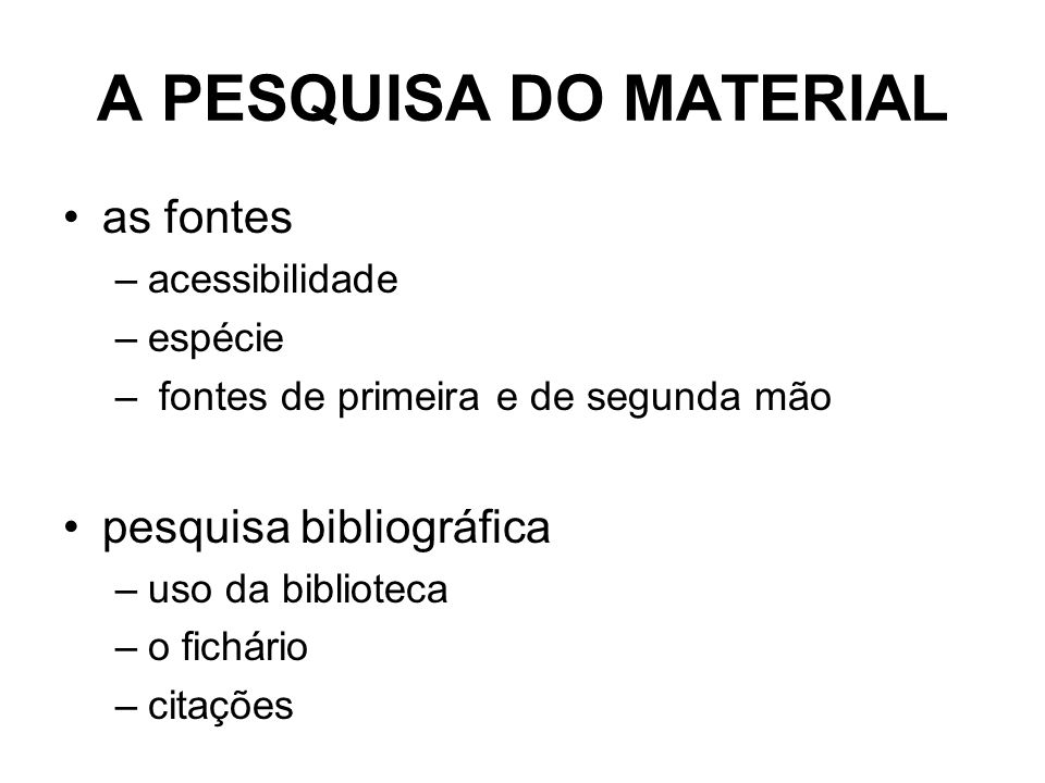 A PESQUISA DO MATERIAL as fontes pesquisa bibliográfica acessibilidade