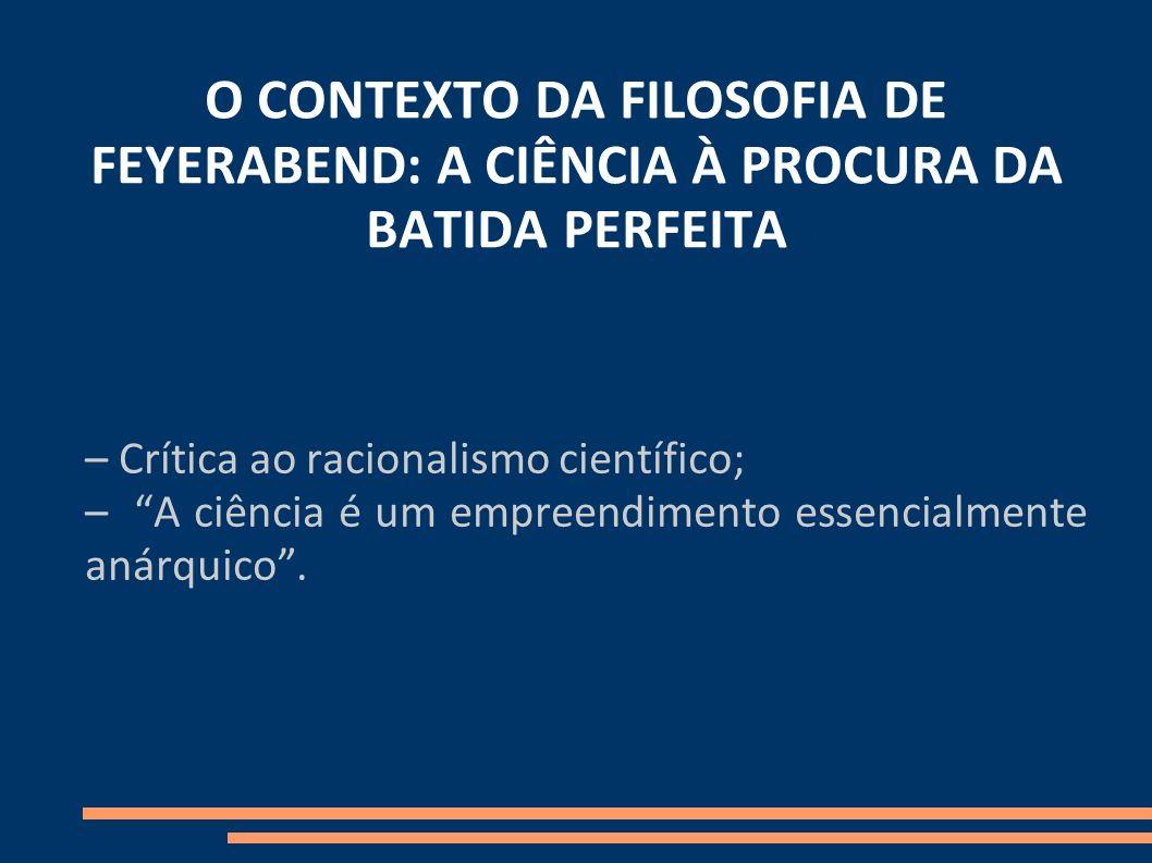 O CONTEXTO DA FILOSOFIA DE FEYERABEND: A CIÊNCIA À PROCURA DA BATIDA PERFEITA
