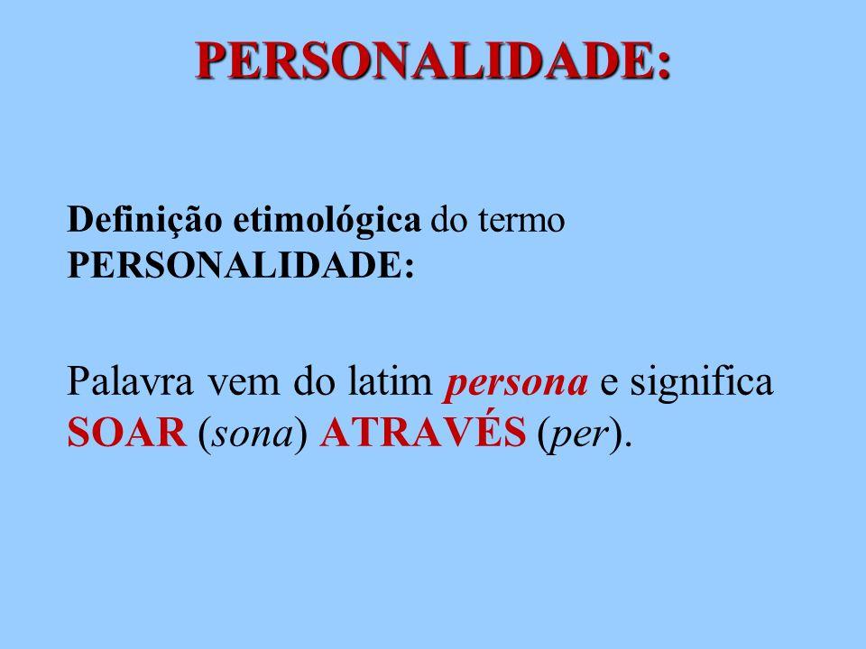PERSONALIDADE:Definição etimológica do termo PERSONALIDADE: Palavra vem do latim persona e significa SOAR (sona) ATRAVÉS (per).