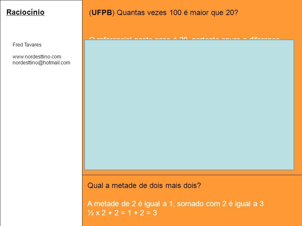(UFPB) Quantas vezes 100 é maior que 20