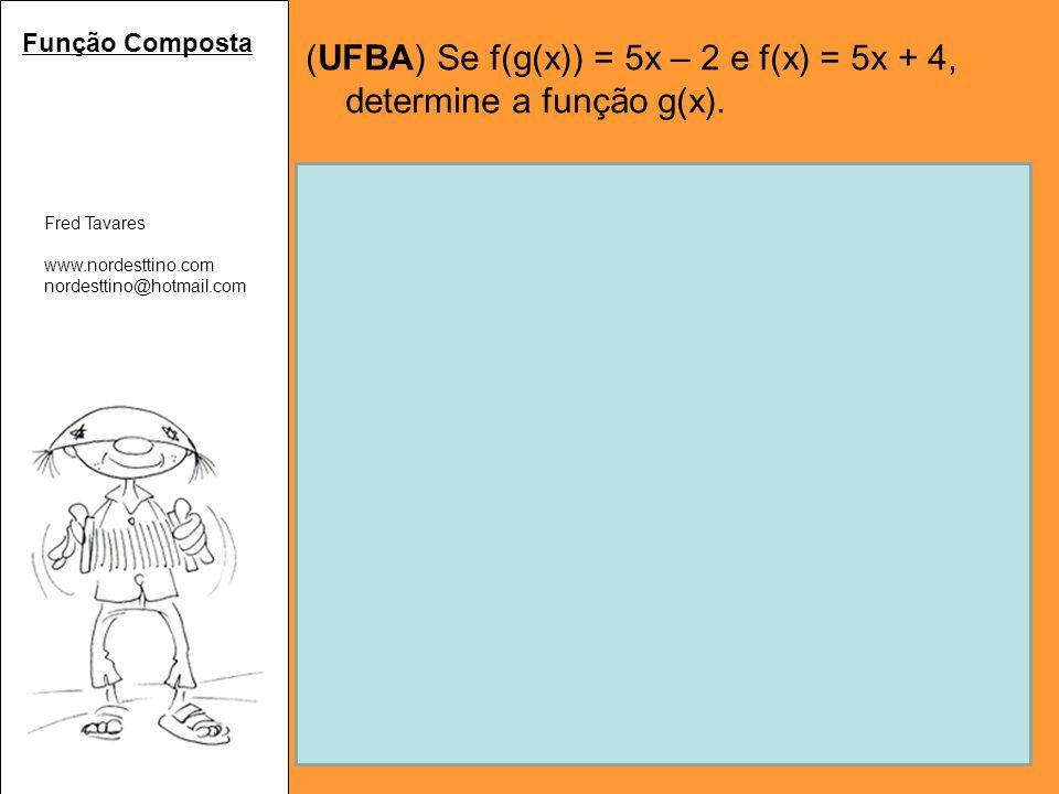 (UFBA) Se f(g(x)) = 5x – 2 e f(x) = 5x + 4, determine a função g(x).