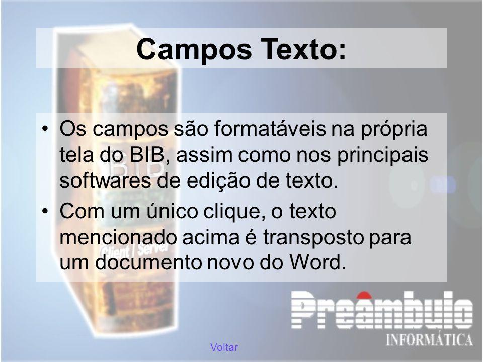 Campos Texto: Os campos são formatáveis na própria tela do BIB, assim como nos principais softwares de edição de texto.