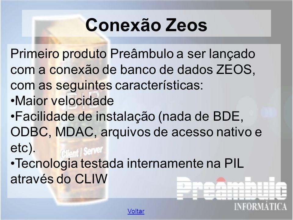 Conexão Zeos Primeiro produto Preâmbulo a ser lançado com a conexão de banco de dados ZEOS, com as seguintes características: