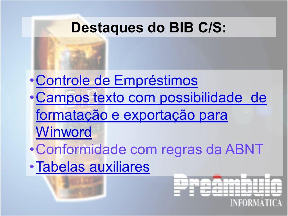 Destaques do BIB C/S: Controle de Empréstimos. Campos texto com possibilidade de formatação e exportação para Winword.