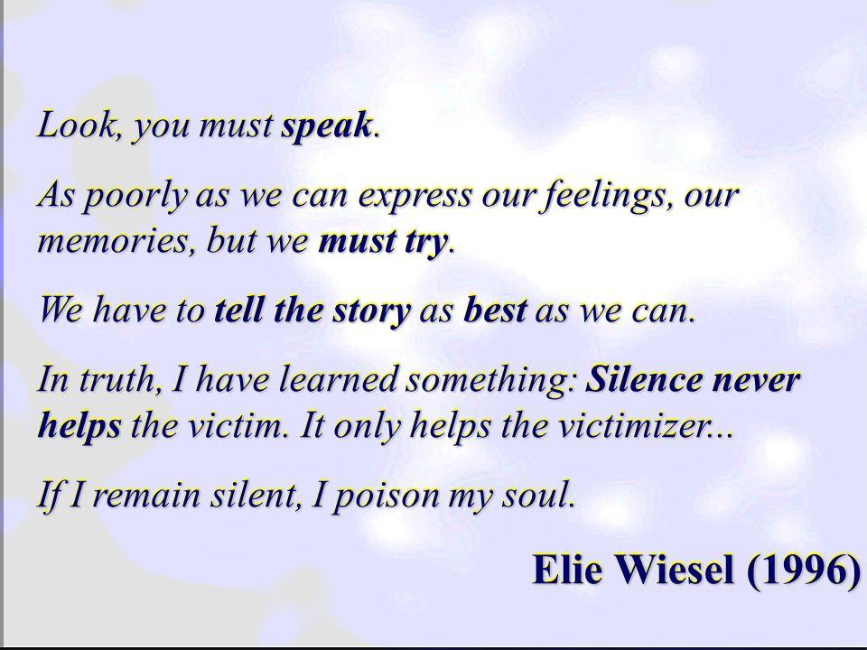 Elie Wiesel (1996) Elie Wiesel (1996) Look, you must speak.