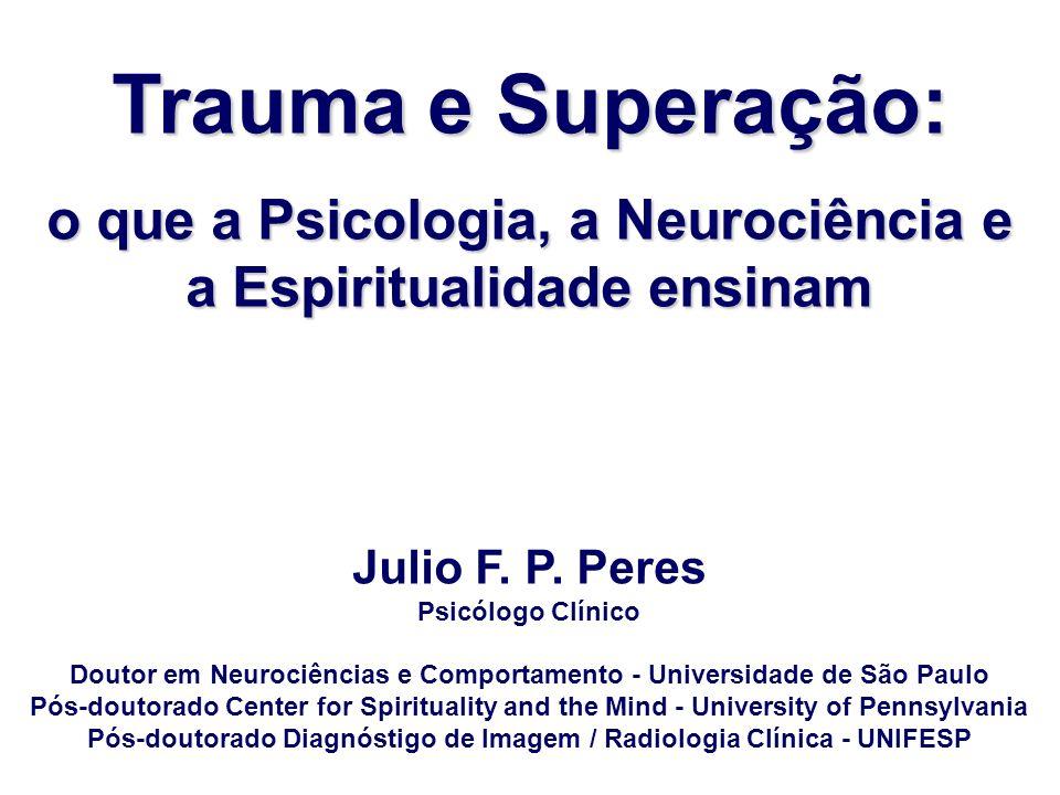Trauma e Superação: o que a Psicologia, a Neurociência e a Espiritualidade ensinam. Julio F. P. Peres.