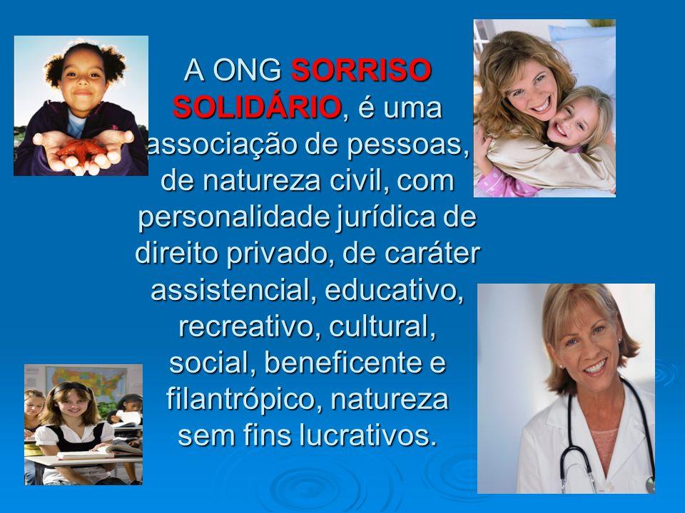A ONG SORRISO SOLIDÁRIO, é uma associação de pessoas, de natureza civil, com personalidade jurídica de direito privado, de caráter assistencial, educativo, recreativo, cultural, social, beneficente e filantrópico, natureza sem fins lucrativos.