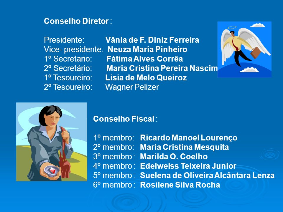 Conselho Diretor : Presidente: Vânia de F. Diniz Ferreira. Vice- presidente: Neuza Maria Pinheiro.