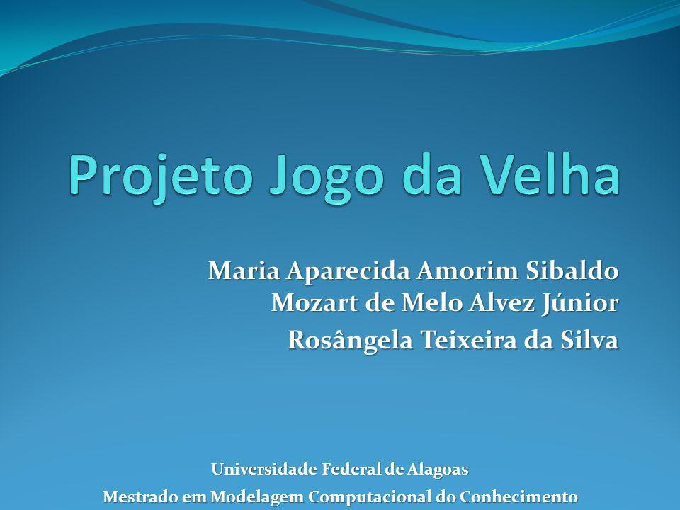 Projeto Jogo da Velha Maria Aparecida Amorim Sibaldo Mozart de Melo Alvez Júnior. Rosângela Teixeira da Silva.
