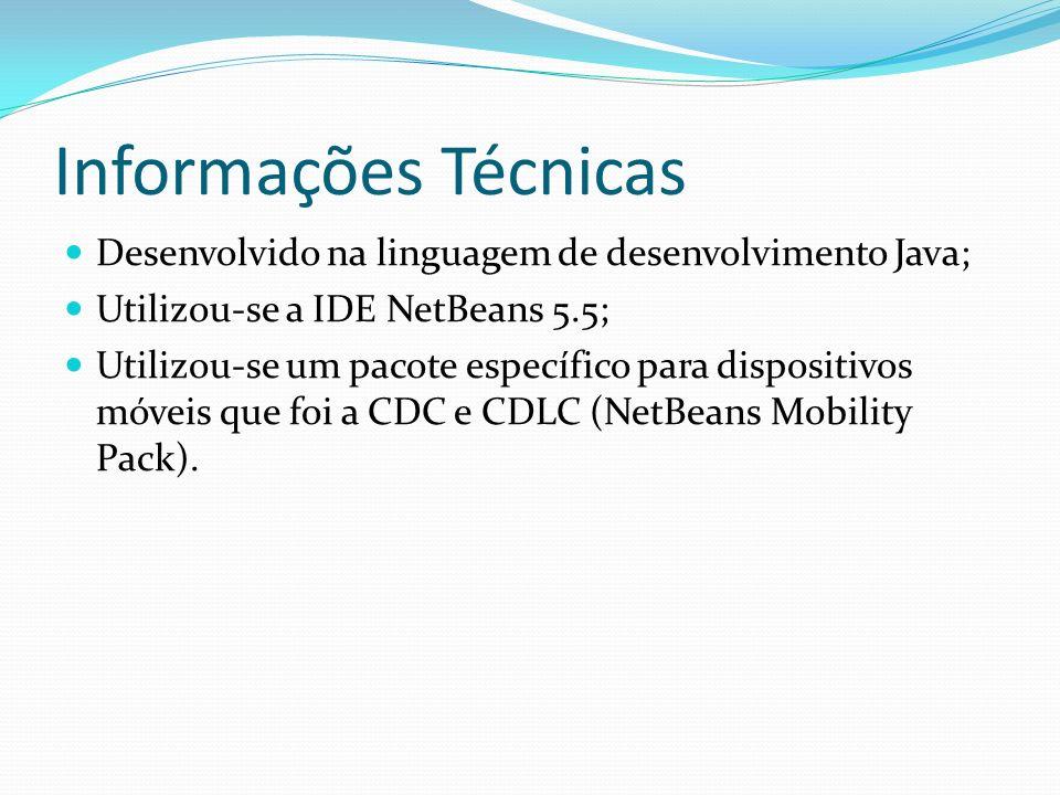 Informações Técnicas Desenvolvido na linguagem de desenvolvimento Java; Utilizou-se a IDE NetBeans 5.5;