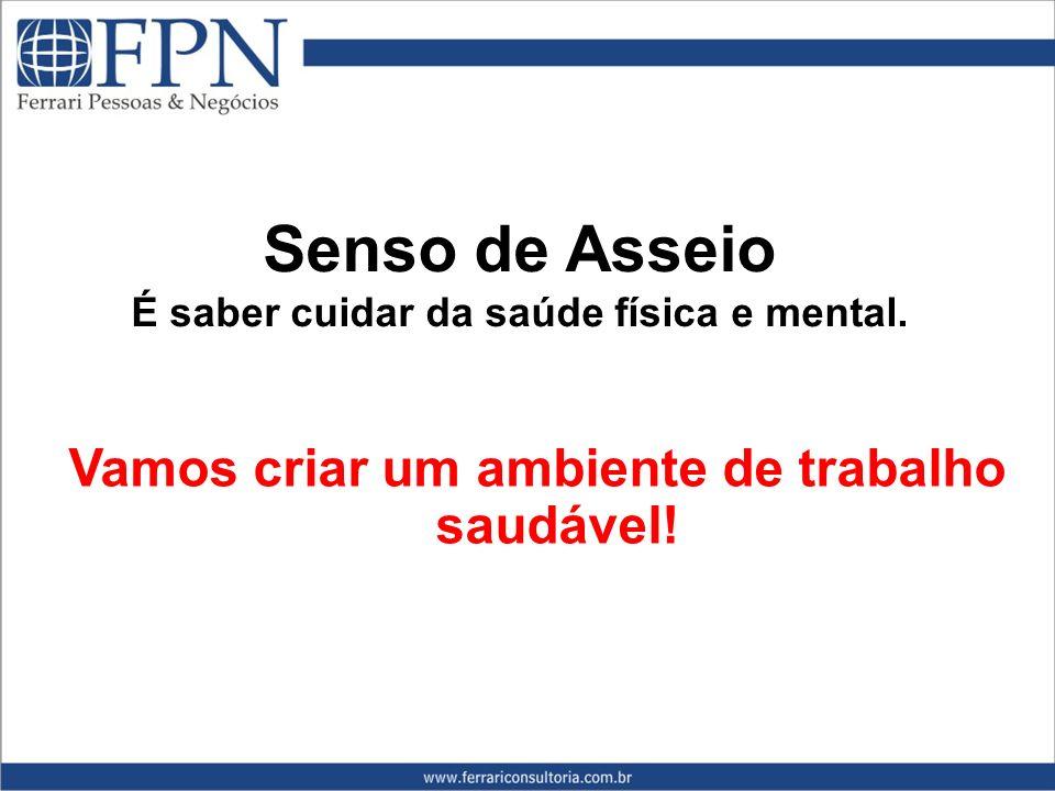 Senso de Asseio É saber cuidar da saúde física e mental.