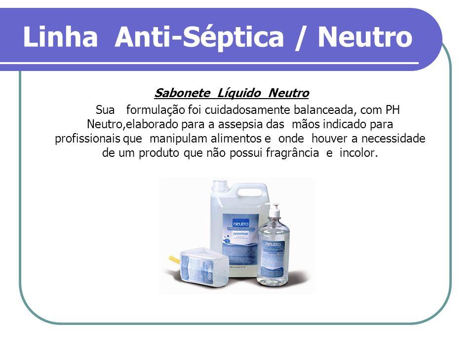 Linha Anti-Séptica / Neutro