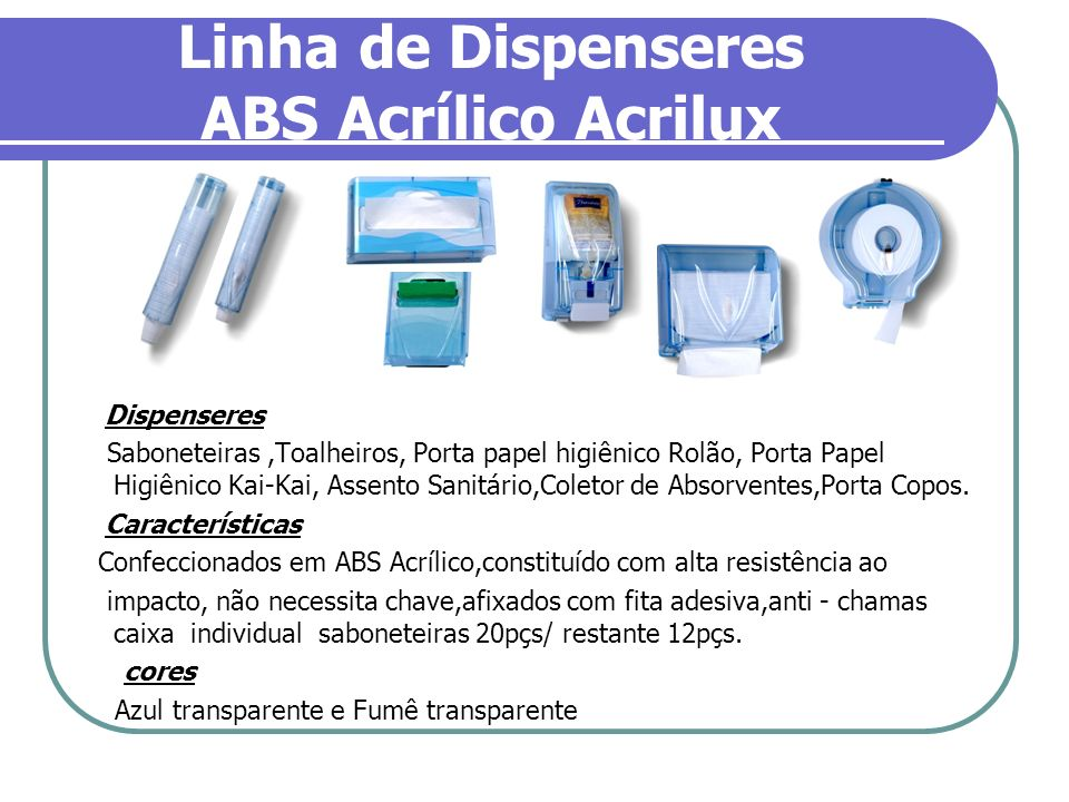 Linha de Dispenseres ABS Acrílico Acrilux
