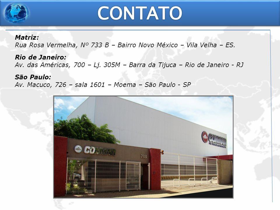 CONTATO Matriz: Rua Rosa Vermelha, Nº 733 B – Bairro Novo México – Vila Velha – ES. Rio de Janeiro: