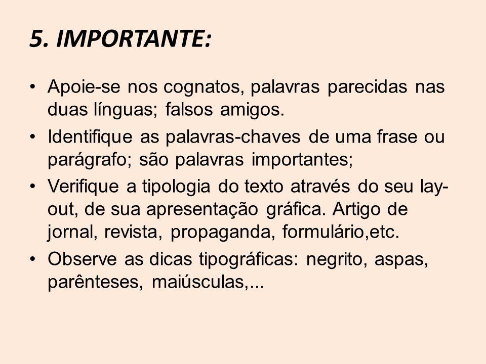 5. IMPORTANTE: Apoie-se nos cognatos, palavras parecidas nas duas línguas; falsos amigos.