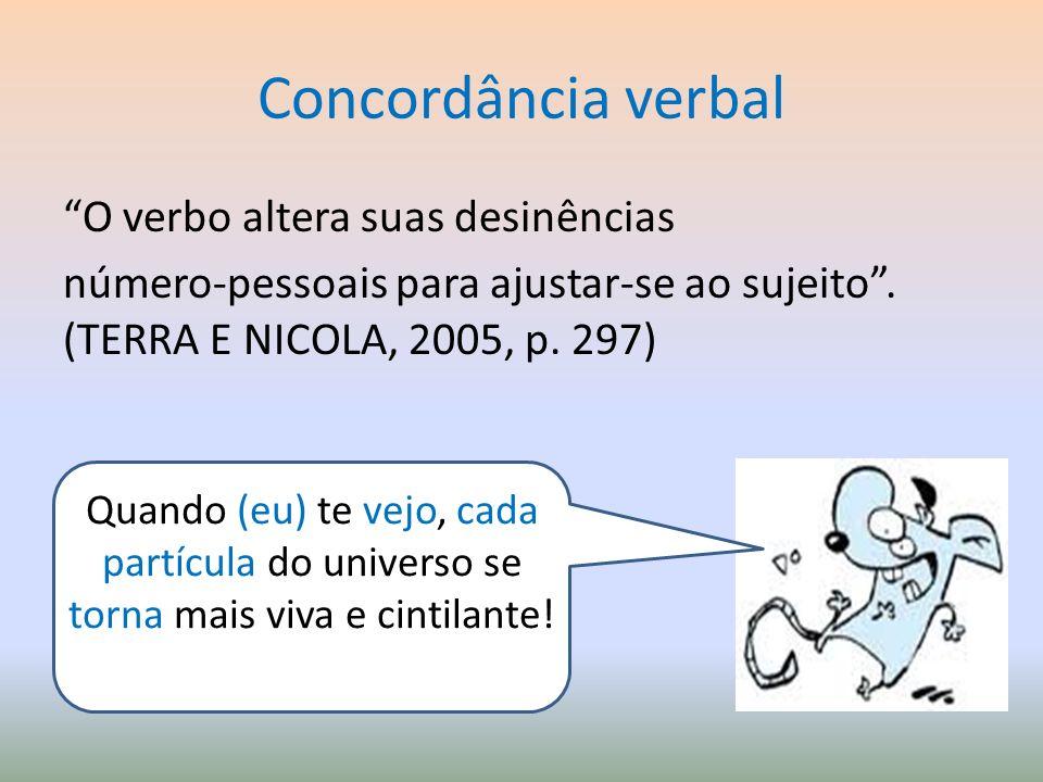 Concordância verbal O verbo altera suas desinências número-pessoais para ajustar-se ao sujeito . (TERRA E NICOLA, 2005, p. 297)