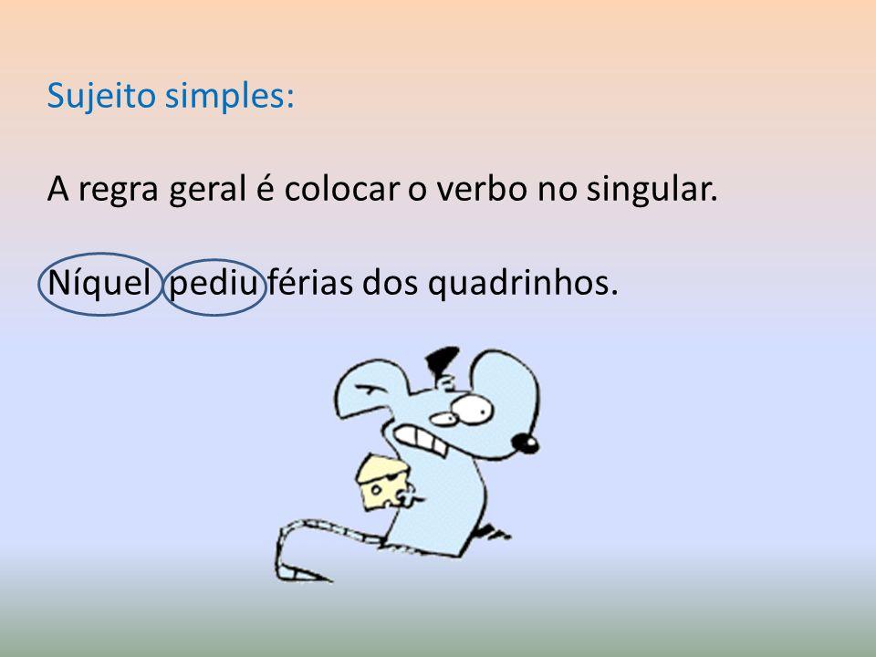Sujeito simples: A regra geral é colocar o verbo no singular. Níquel pediu férias dos quadrinhos.