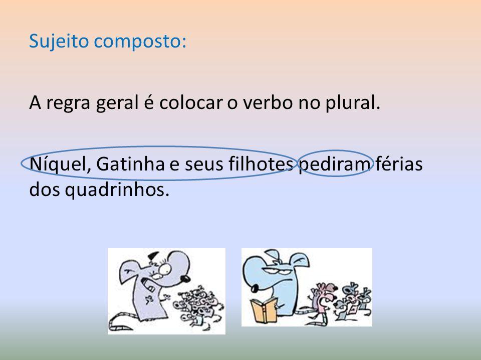Sujeito composto: A regra geral é colocar o verbo no plural