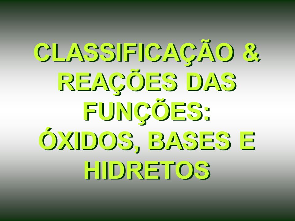 CLASSIFICAÇÃO & REAÇÕES DAS FUNÇÕES: ÓXIDOS, BASES E HIDRETOS