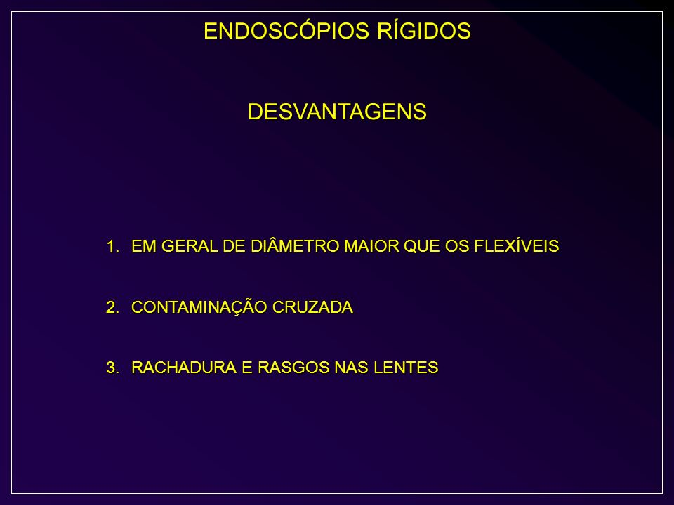 ENDOSCÓPIOS RÍGIDOS DESVANTAGENS