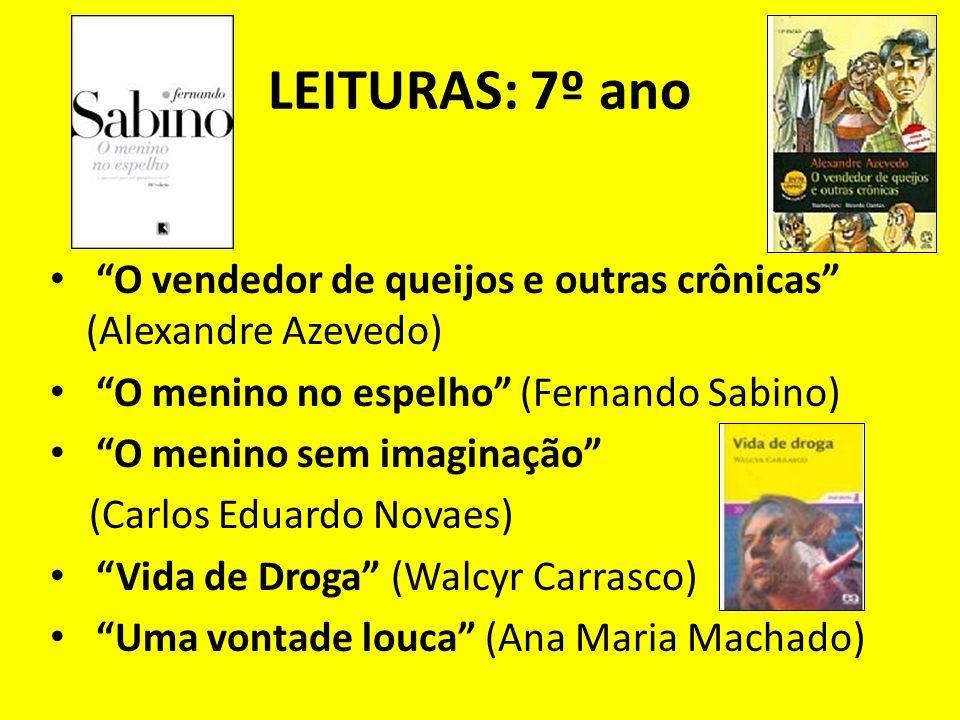 LEITURAS: 7º ano O vendedor de queijos e outras crônicas (Alexandre Azevedo) O menino no espelho (Fernando Sabino)