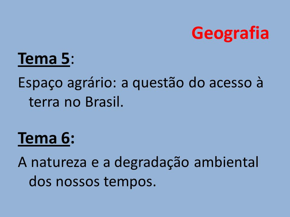 Geografia Tema 5: Espaço agrário: a questão do acesso à terra no Brasil.