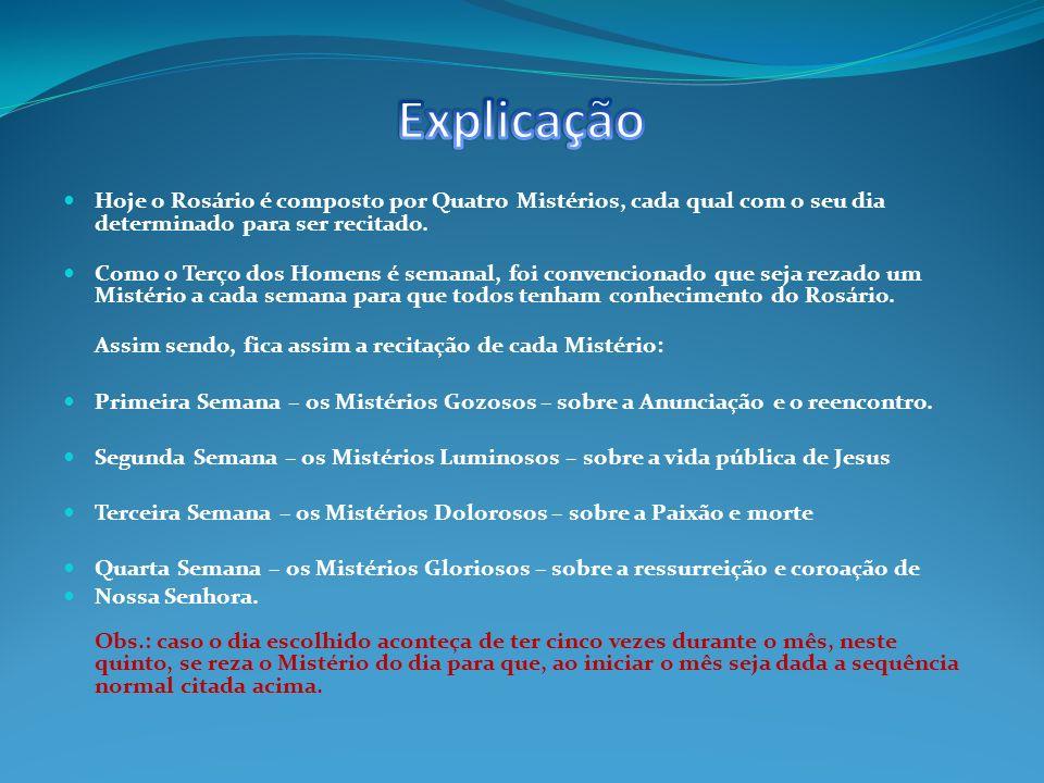 Explicação Hoje o Rosário é composto por Quatro Mistérios, cada qual com o seu dia determinado para ser recitado.
