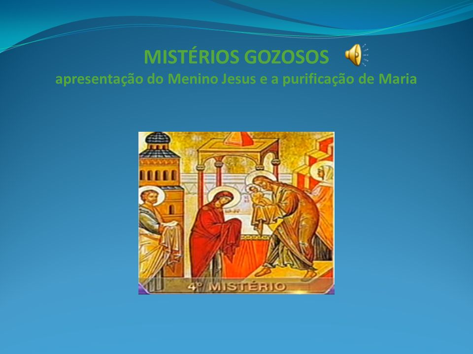 MISTÉRIOS GOZOSOS apresentação do Menino Jesus e a purificação de Maria