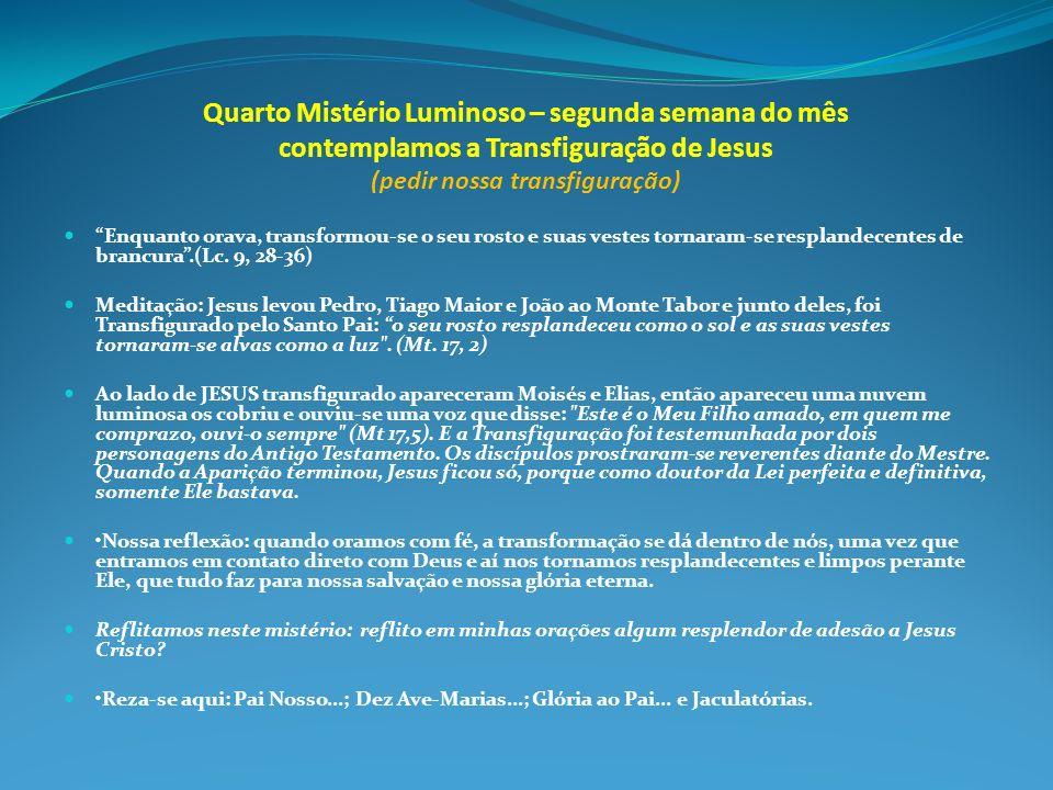 Quarto Mistério Luminoso – segunda semana do mês contemplamos a Transfiguração de Jesus (pedir nossa transfiguração)