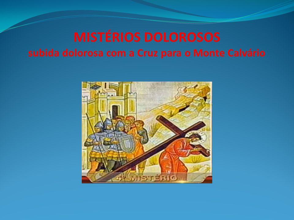 MISTÉRIOS DOLOROSOS subida dolorosa com a Cruz para o Monte Calvário