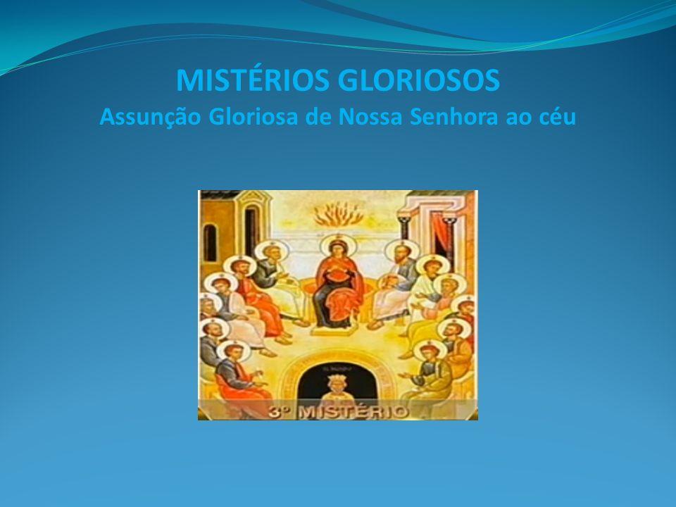 MISTÉRIOS GLORIOSOS Assunção Gloriosa de Nossa Senhora ao céu