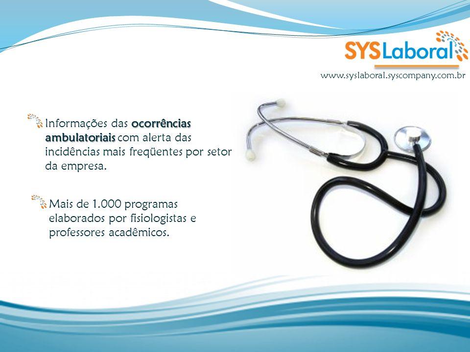 www.syslaboral.syscompany.com.br Informações das ocorrências ambulatoriais com alerta das incidências mais freqüentes por setor da empresa.