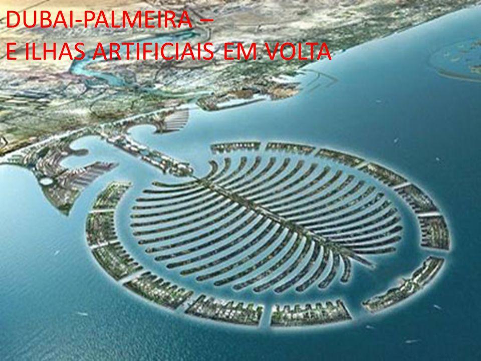 DUBAI-PALMEIRA – E ILHAS ARTIFICIAIS EM VOLTA