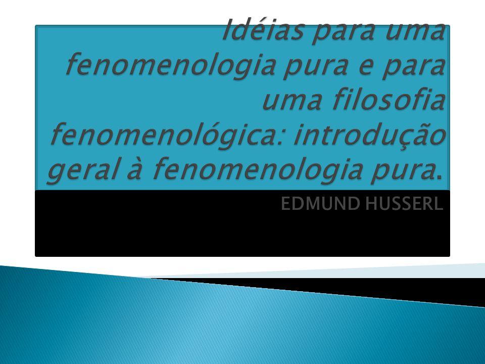Idéias para uma fenomenologia pura e para uma filosofia fenomenológica: introdução geral à fenomenologia pura.