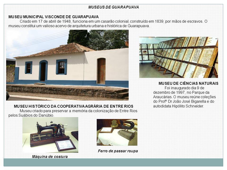 MUSEUS DE GUARAPUAVA MUSEU MUNICIPAL VISCONDE DE GUARAPUAVA.
