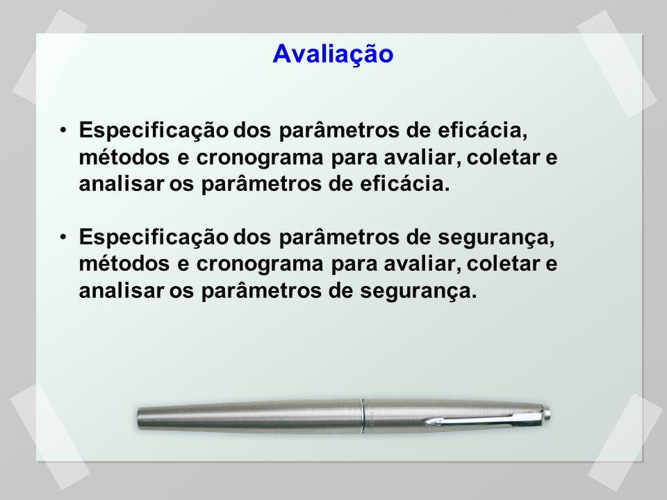 Avaliação Especificação dos parâmetros de eficácia, métodos e cronograma para avaliar, coletar e analisar os parâmetros de eficácia.