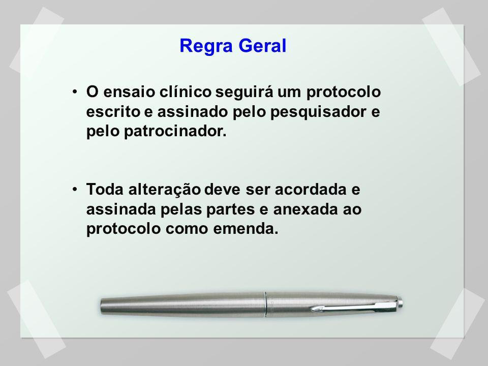 Regra Geral O ensaio clínico seguirá um protocolo escrito e assinado pelo pesquisador e pelo patrocinador.