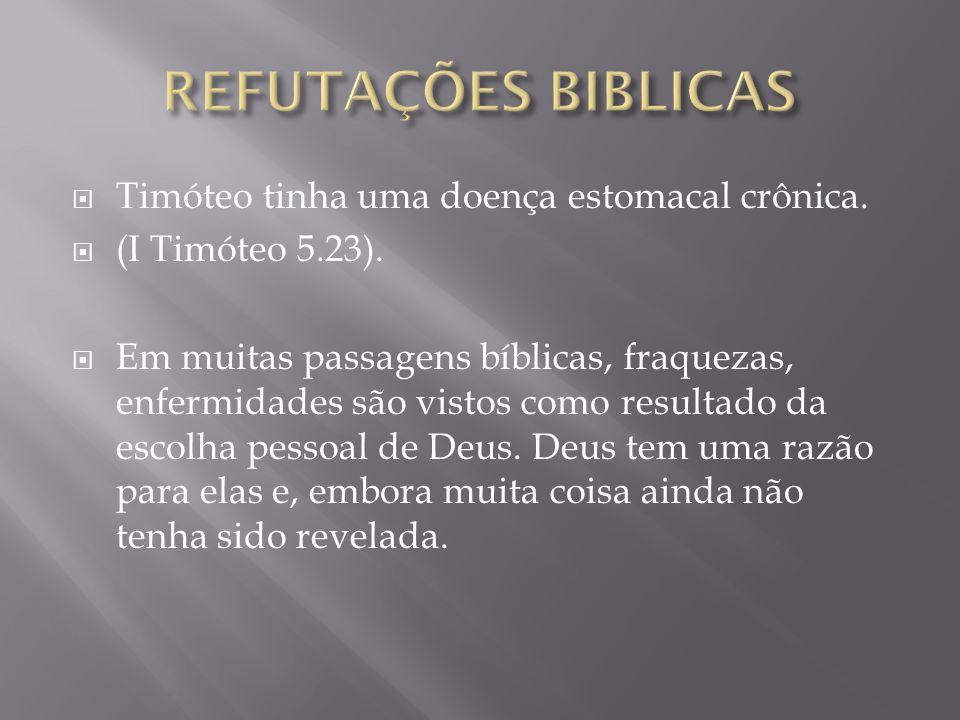 REFUTAÇÕES BIBLICAS Timóteo tinha uma doença estomacal crônica.