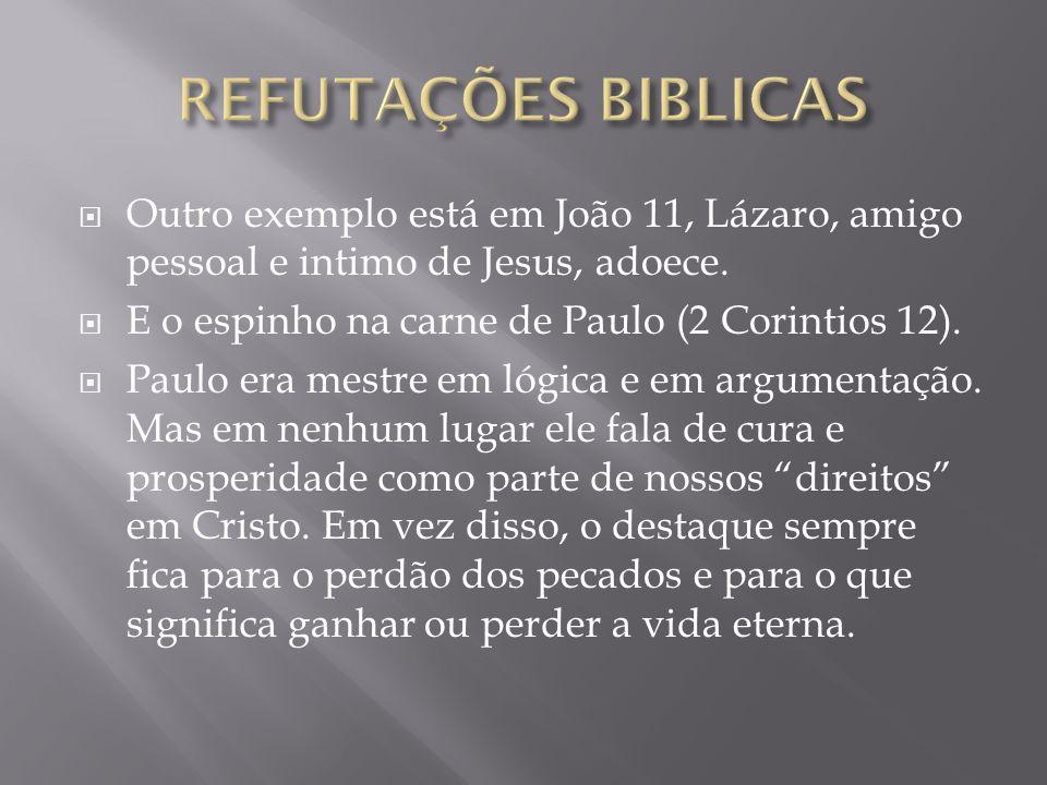 REFUTAÇÕES BIBLICAS Outro exemplo está em João 11, Lázaro, amigo pessoal e intimo de Jesus, adoece.