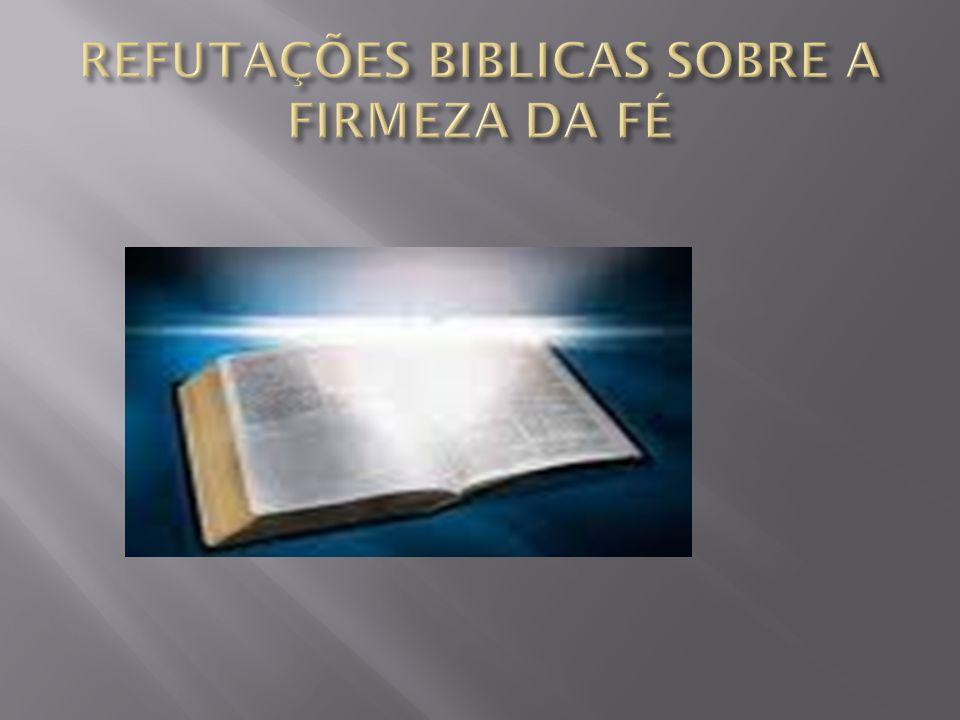 REFUTAÇÕES BIBLICAS SOBRE A FIRMEZA DA FÉ