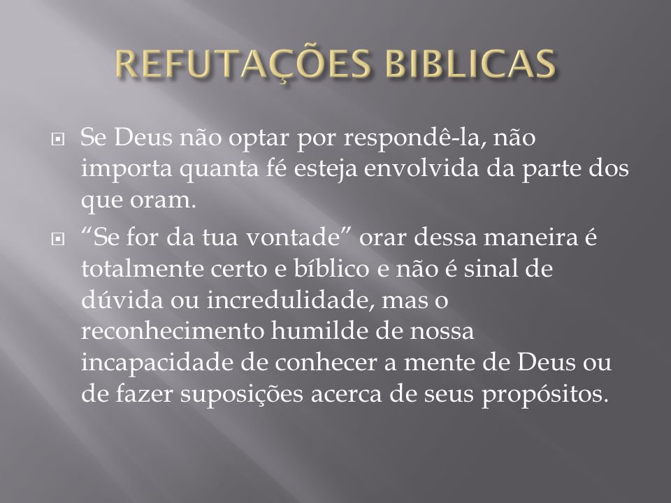 REFUTAÇÕES BIBLICAS Se Deus não optar por respondê-la, não importa quanta fé esteja envolvida da parte dos que oram.