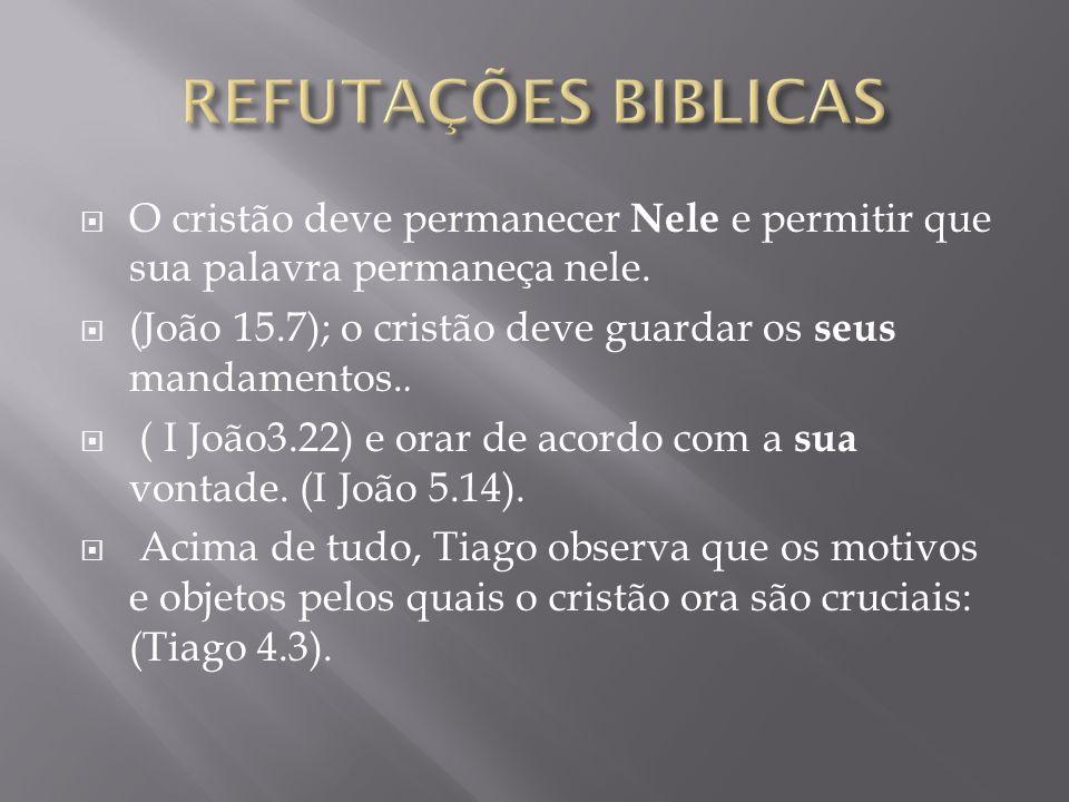REFUTAÇÕES BIBLICAS O cristão deve permanecer Nele e permitir que sua palavra permaneça nele.