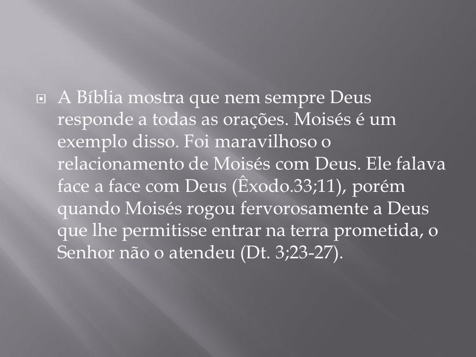 A Bíblia mostra que nem sempre Deus responde a todas as orações