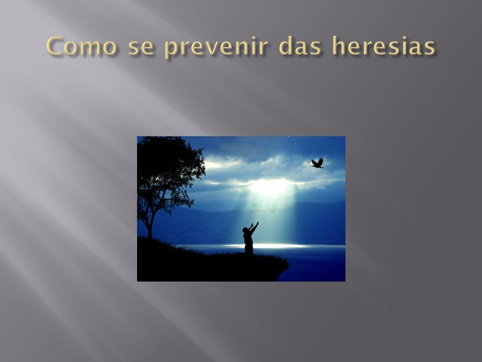 Como se prevenir das heresias