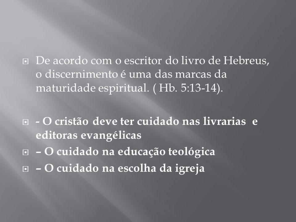 De acordo com o escritor do livro de Hebreus, o discernimento é uma das marcas da maturidade espiritual. ( Hb. 5:13-14).