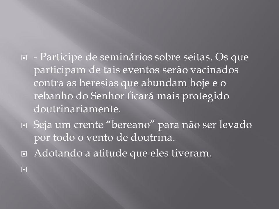 - Participe de seminários sobre seitas