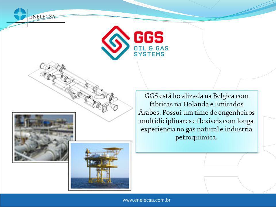 GGS está localizada na Belgica com fábricas na Holanda e Emirados Árabes.