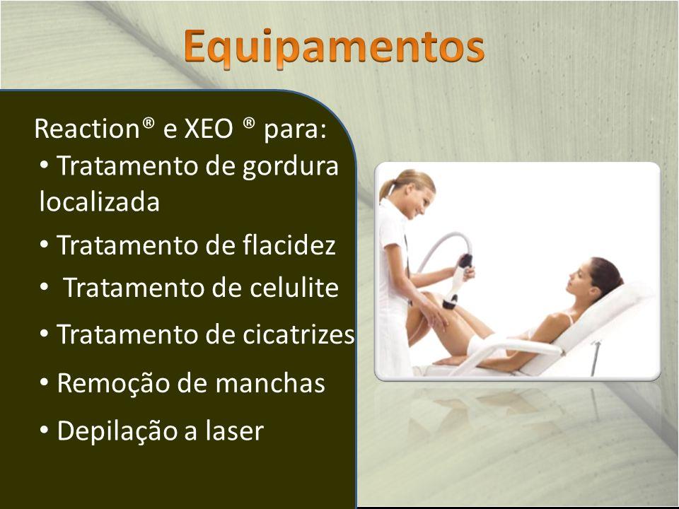 Equipamentos Reaction® e XEO ® para: Tratamento de gordura localizada