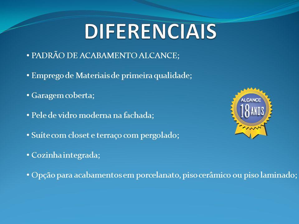 DIFERENCIAIS PADRÃO DE ACABAMENTO ALCANCE;